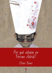 Per què odiava en Ferran Adrià